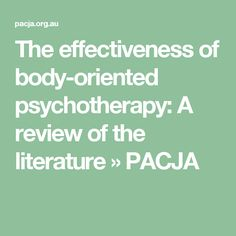 The effectiveness of body-oriented psychotherapy: A review of the literature » PACJA