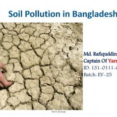 Md. Rafiquddin Rubel. Captain Of Yarn Group ID: 131-0111-020 Batch: EV-25 Yarn Group 1   UNIVERSITY OF SOUTH ASIA Submitted by: Yarn group Name Student ID. http://slidehot.com/resources/soil-pollution-in-bangladesh.51596/