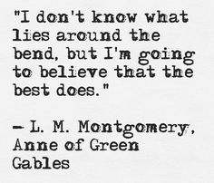 Words of wisdom from Anne of Green Gables.