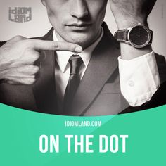 """On the dot"" means ""to be punctual, exactly on time"". Example: I expect to see you here at eight o'clock on the dot. #idiom #idioms #saying #sayings #phrase #phrases #expression #expressions #english #englishlanguage #learnenglish #studyenglish #language #vocabulary #dictionary #grammar #efl #esl #tesl #tefl #toefl #ielts #toeic #englishlearning #vocab #wordoftheday #phraseoftheday"