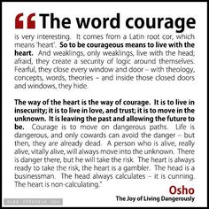 Courage. Live from your heart. <3