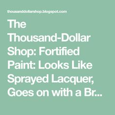 The Thousand-Dollar Shop: Fortified Paint: Looks Like Sprayed Lacquer, Goes on with a Brush