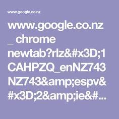 www.google.co.nz _ chrome newtab?rlz=1CAHPZQ_enNZ743NZ743&espv=2&ie=UTF-8