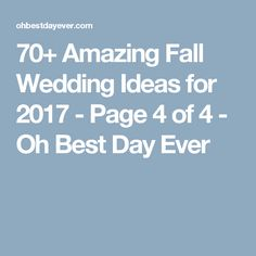 70+ Amazing Fall Wedding Ideas for 2017 - Page 4 of 4 - Oh Best Day Ever
