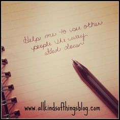 """Help me to see other people the way God does."" www.allkindsofthingsblog.com"