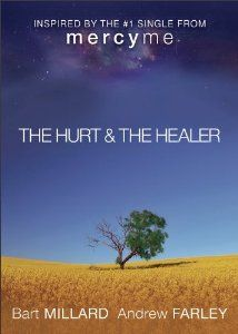 The Hurt & The Healer. By Andrew Farley, Bart Millard: of mercy me