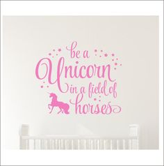 Be a Unicorn Decal In a Field of Horses Wall Vinyl Girls Bedroom Decor Baby Girl Nursery Unicorn with Stars Wall Decal Various Sizes Colors This fun decal would be right at home in a nursery, bedroom, playroom, or bathroom! Cut from the highest quality indoor matte finish vinyl, it will give you the look of three coats of paint without the time, mess, or commitment! Please make color/size selections from drop down menus. Due to the custom nature of my work, I am not able to offer ref...