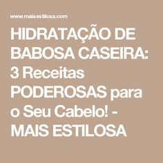 HIDRATAÇÃO DE BABOSA CASEIRA: 3 Receitas PODEROSAS para o Seu Cabelo! - MAIS ESTILOSA