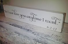 "Customized Wedding Sign Southern Wedding- ""So I can Kiss you anytime I want""- Romantic Quote from ""Sweet Home Alabama"" movie w names, date. $45.00, via Etsy."
