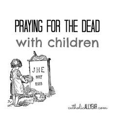 Catholic All Year: Praying for the Dead With Children