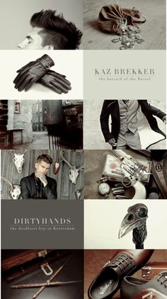 S I X   O F   C R O W S   → kaz brekker  He'd heard Brekker's name in prison, and the words associated with him—criminal prodigy, ruthless, amoral. They called him Dirtyhands because there was no sin he would not commit for the right price.
