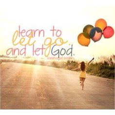 Let Go. Let God… Leave it in God's hands.  He will carry the burdens that weigh you down so you can be free to move forward with ease.