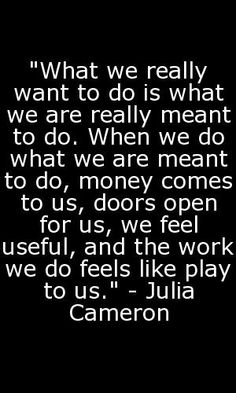 Quote from Julia Cameron; Source: http://the99percent.com/articles/7118/Facebooks-Ben-Barry-On-How-To-Hack-Your-Job