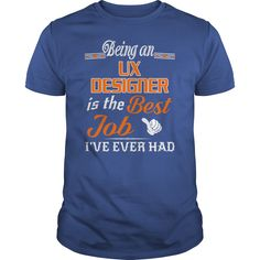 Being An Ux Designer Is The Best Job T-Shirt #gift #ideas #Popular #Everything #Videos #Shop #Animals #pets #Architecture #Art #Cars #motorcycles #Celebrities #DIY #crafts #Design #Education #Entertainment #Food #drink #Gardening #Geek #Hair #beauty #Health #fitness #History #Holidays #events #Home decor #Humor #Illustrations #posters #Kids #parenting #Men #Outdoors #Photography #Products #Quotes #Science #nature #Sports #Tattoos #Technology #Travel #Weddings #Women