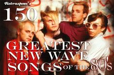 Retrospace: Music Lists #10: 150 Greatest New Wave Songs of the 1980's