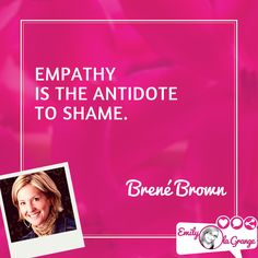 Empathy is the antidote to shame. @BreneBrown