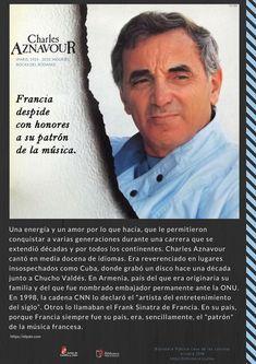 Charles Aznavour (1924-2018), registrado al nacer con el nombre de Shahnourh Varinag Aznavourián Baghdassarian, fue un cantante, compositor y actor francés de origen armenio,  considerado en todo el planeta como «el embajador de la chanson –canción francesa– French Actress, Continents, Composers, Writers, Songs, Singers, News, Musica