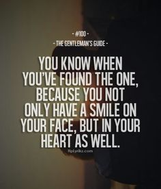 "The Gentleman's Guide 100 - ""You know when you've found the one, because you not only have a smile on your face, but in your heart as well. Great Quotes, Quotes To Live By, Me Quotes, Inspirational Quotes, Qoutes, Motivational, Cute Couple Quotes, Anniversary Quotes, The Words"