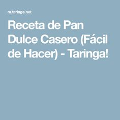 Receta de Pan Dulce Casero (Fácil de Hacer) - Taringa!