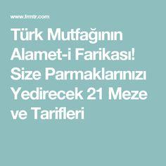 Türk Mutfağının Alamet-i Farikası! Size Parmaklarınızı Yedirecek 21 Meze ve Tarifleri