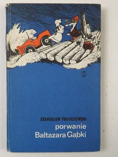 Pagaczewski Stanis�aw - Porwanie Baltazara G�bki Good Old Times, Childhood Memories, Poland, Children, Kids, My Books, Nostalgia, Shelf, Shades