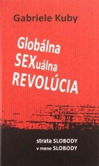 Globálna SEXuálna REVOLÚCIA - Táto 415-stránková publikácia od autorky, vyštudovanej sociologičky, v súčasnosti spisovateľky, prekladateľky a rímskej katolíčky, nepatrí medzi tie, po ktorých čitateľ siahne sám  v očakávaní príjemnej relaxácie.
