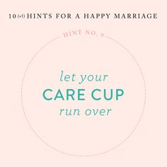 hints for a happy marriage: let your care cup run over