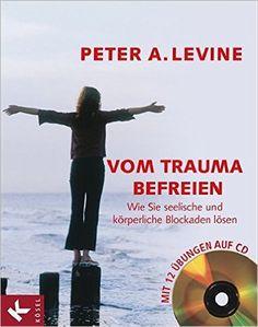 Vom Trauma befreien - Wie Sie seelische und körperliche Blockaden lösen inkl. CD: Amazon.de: Peter A. Levine, Judith Jahn: Bücher