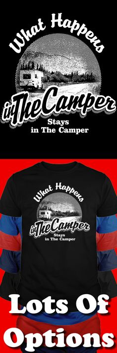 Camping Shirt: Are You A Camper? Does It Stay In the Camper? Great Camping Gift! Lots Of Sizes & Colors. Like Camper, RVs, Tents and the Camping Life? Strict Limit Of 5 Shirts! Treat Yourself & Click Now!