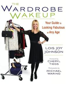 THE WARDROBE WAKEUP: Your Guide to Looking Fabulous at Any Age.  Leading fashion and beauty editor Lois Joy Johnson shares style-boosting, closet reviving, money-saving fashion tricks she's learned over thirty years working with A-list models, celebrities, and real women.