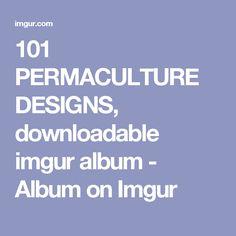 101 PERMACULTURE DESIGNS, downloadable imgur album - Album on Imgur
