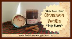 Learn to make your own Cinnamon Vanilla Body Scrub. This makes a wonderful gift - for others or yourself! Body scrubs will learn your body silk smooth, and cinnamon vanilla body scrubs will remind you of warmth and coziness. Enjoy!