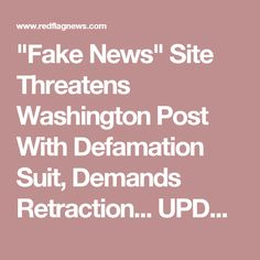 """""""Fake News"""" Site Threatens Washington Post With Defamation Suit, Demands Retraction... UPDATE: RedFlag to Follow"""