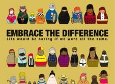 Embrace the difference - Life would be boring if we were all the same - diversity