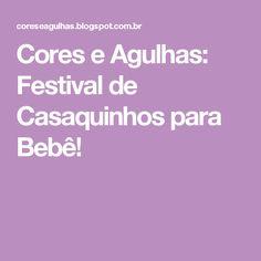 Cores e Agulhas: Festival de Casaquinhos para Bebê!