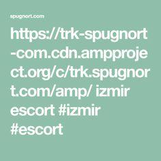 https://trk-spugnort-com.cdn.ampproject.org/c/trk.spugnort.com/amp/  izmir escort  #izmir #escort
