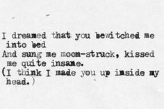 """― Sylvia Plath """"Did I conjure you up from the corners of my mixed up mind?"""" JL"""