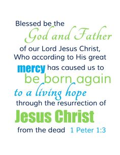 1 Peter 1:3-4...Amplified Bible (AMP)...3 Blessed [gratefully praised and adored] be the God and Father of our Lord Jesus Christ, who according to His abundant and boundless mercy has caused us to be born again [that is, to be reborn from above—spiritually transformed, renewed, and set apart for His purpose] to an ever-living hope and confident assurance through the resurrection of Jesus Christ from the dead, 4 [born anew] into an inheritance which is imperishable [beyond the reach of…