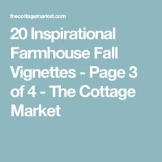 20 Inspirational Farmhouse Fall Vignettes - Page 3 of 4 - The Cottage Market