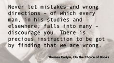 Thomas Carlyle quote on learning from mistakes. All You Need Is Love, Meant To Be, Let It Be, Thomas Carlyle, Religion And Politics, Learning Quotes, Pilgrim, Twists, Lovely Things