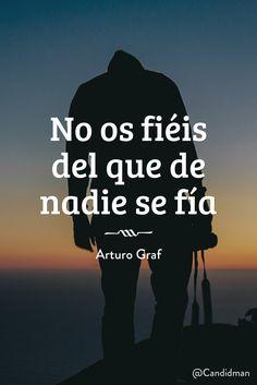 """""""No os fiéis del que de nadie se fía"""". #ArturoGraf #FrasesCelebres #Confianza #Confiar @candidman"""