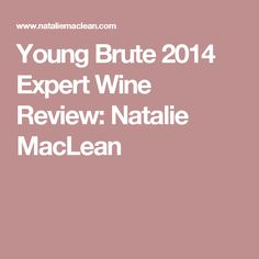Young Brute 2014 Expert Wine Review: Natalie MacLean