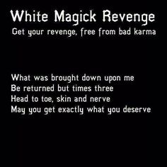 """Typical of the bullshit that passes for witchcraft on Pintrest, there is no """"revenge"""" in White Magic and karma is a Buddhist concept = pure bullshit. Karma Spell, Revenge Spells, Wiccan Spell Book, Spell Books, Under Your Spell, Magick Spells, Voodoo Spells, Wiccan Protection Spells, Protection Sigils"""