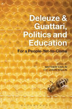 Edited by Matthew Carlin and Jason Wallin (2014) Deleuze & Guattari, Politics and Education: For a People-Yet-to-Come. London: Bloomsbury Academic