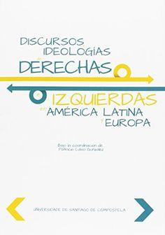 Discursos e ideologías de derechas e izquierdas en América Latina y Europa, 2015  http://absysnetweb.bbtk.ull.es/cgi-bin/abnetopac01?TITN=557416