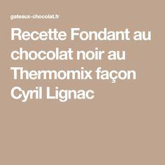 Recette Fondant au chocolat noir au Thermomix façon Cyril Lignac