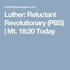 Luther: Reluctant Revolutionary (PBS) | Mt. 18:20 Today
