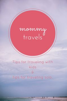 The best tips for Mom when it is time to travel with, or without, kids!  www.thedempsterlogbook.com