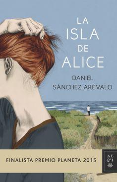 """""""Considero que esta novela es la mejor de mis películas, porque la vas a rodar tú a través de su lectura"""", Daniel Sánchez Arévalo """"La isla de Alice"""", finalista #PremioPlaneta2015"""