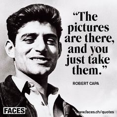Motivational quote by Robert Capa: The pictures are there, and you just take them.